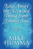 Take Away the Accursed Thing from among You, Mike Humma, 1448974747