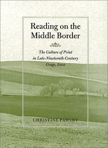Read Online Reading on the Middle Border: The Culture of Print in Late-Nineteenth-Century Osage, Iowa (Studies in Print Culture and the History of the Book) ebook