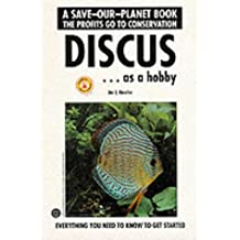 Discus As a Hobby: Everything You Need to Know to Get Started (Save-Our-Planet Book)