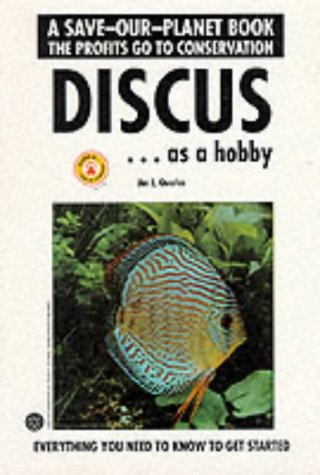 Discus As a Hobby: Everything You Need to Know to Get Started (Save-Our-Planet Book) (Best Discus Fish In The World)