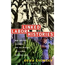 Linked Labor Histories: New England, Colombia, and the Making of a Global Working Class (American Encounters/Global Interactions)