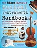 img - for The Billboard Illustrated Musical Instruments Handbook: The Ultimate Guide to Choosing and Using Electronic, Acoustic, and Digital Instruments book / textbook / text book