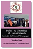 India: Birthplace of Human Speech: (Sanskrit is the Mother of All Languages)