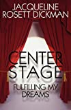 Center Stage, Jacqueline Rosett Dickman, 145127758X