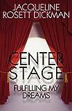 Center Stage, Jacqueline Rosett Dickman, 145127758X