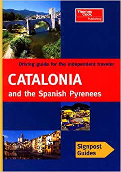 Catalonia & Spanish Pyrenees (Signpost Guide Catalonia & the Spanish Pyrenees: Your Guide to Greatdrives)