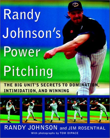 Randy Johnson's Power Pitching: The Big Unit's Secrets to Domination, Intimidation, and Winning