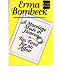 A Marriage Made in Heaven : Or Too Tired for an Affair, Bombeck, Erma, 1568950241