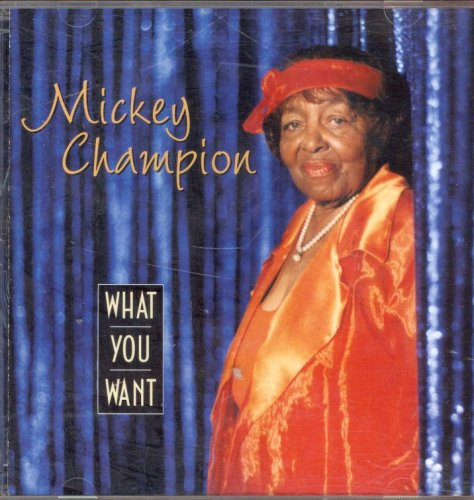 Mickey Champion - What You Want (CD)