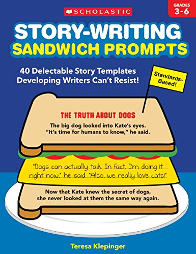 (Story-Writing Sandwich Prompts: 40 Delectable Story Templates Developing Writers Can't Resist!)