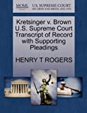 Kretsinger V. Brown U. S. Supreme Court Transcript of Record with Supporting Pleadings, Henry T. Rogers, 1270094912