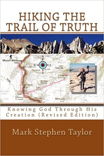 Hiking the Trail of Truth: Knowing God Through His Creation, Revised Edition by Mark Stephen Taylor (2009-11-22)