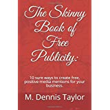 The Skinny Book of Free Publicity:: 10 sure ways to create free, positive media mentions for your business.. (The Skinny Book