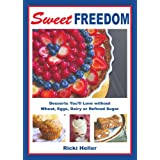 Sweet Freedom: Desserts You'll Love without Wheat, Eggs, Dairy or Refined Sugarby Ricki Heller