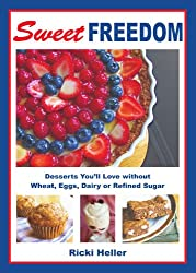 Sweet Freedom: Desserts You'll Love without Wheat, Eggs, Dairy or Refined Sugar