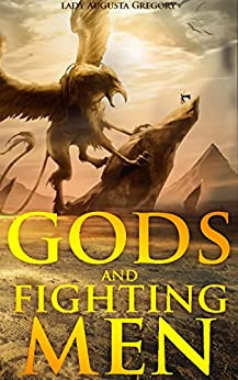 Gods and Fighting Men:The Story of the Tuatha De Danaan and of the Fianna  of Ireland - Annotated Celtics' People History