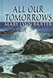 All Our Tomorrows, Mary L. Baxter, 0786212586