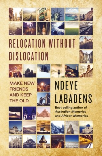 Relocation Without Dislocation: Make New Friends and Keep The Old: (Travels and Adventures of Ndeye Labadens Book 2) (Volume 2)