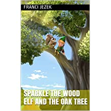 Sparkle the Wood Elf and the Oak tree