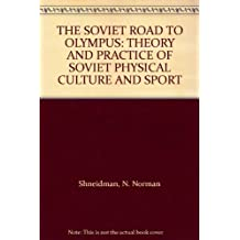 The Soviet Road to Olympus Theory and Practice of Soviet Physical Culture and Sport