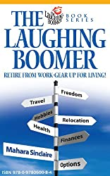 The Laughing Boomer: Retire from Work - Gear Up for Living! (The Laughing Boomer Series Book 1)