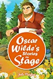 Oscar Wilde's Stories on Stage: A Collection of Plays based on Oscar Wilde's Stories