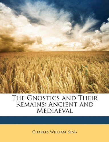 The Gnostics and Their Remains: Ancient and Mediaeval PDF