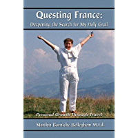 Questing France: Deepening The Search For My Holy Grail,: Personal Growth Through Travel (English Edition)