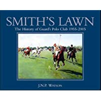 Smith's Lawn: History of Guards Polo Club 1955-2005