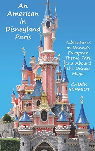 An American in Disneyland Paris: Adventures in Disney's European Theme Park and Aboard the Disney Magic - Disneyland Paris Guide