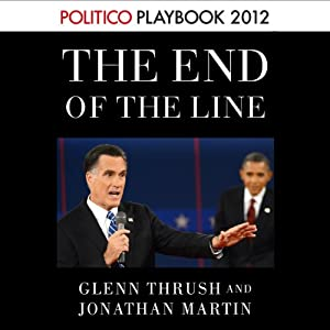 The End of the Line: Romney vs. Obama (POLITICO Inside Election 2012) Audiobook
