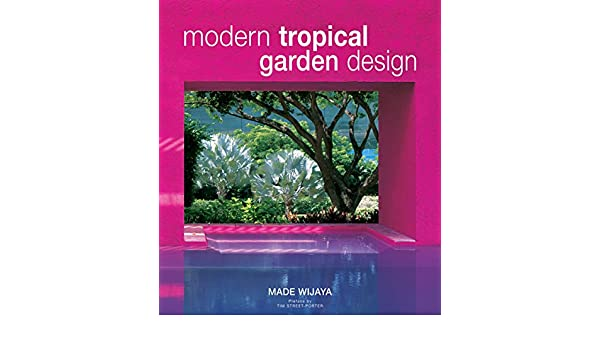 Modern Tropical Garden Design Made Wijaya Tim Street Porter 9780794650384 Books