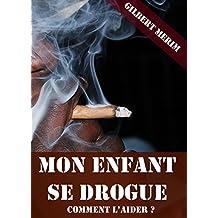 Mon enfant se drogue : Comment l'aider ? (French Edition)