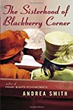 The Sisterhood of Blackberry Corner, Andrea Smith, 0385336233