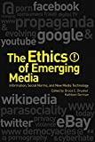 img - for The Ethics of Emerging Media: Information, Social Norms, and New Media Technology book / textbook / text book