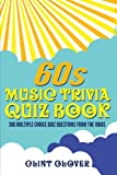 60s Music Trivia Quiz Book: 380 Multiple Choice Quiz Questions from the 1960s (Music Trivia Quiz Book - 1960s Music Trivia) (Volume 1)