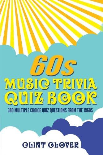 60s Music Trivia Quiz Book: 380 Multiple Choice Quiz Questions from the 1960s (Music Trivia Quiz Book - 1960s Music Trivia) (Volume ()