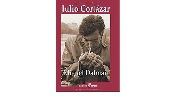 Amazon.com: Julio Cortázar (Biografías) (Spanish Edition) eBook: Miguel Dalmau: Kindle Store