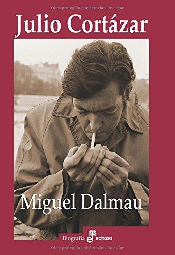 Julio Cortázar (Biografías) (Spanish Edition) by [Dalmau,Miguel]