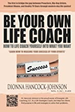 Be Your Own Life Coach: How to Life Coach Yourself Into What You Want