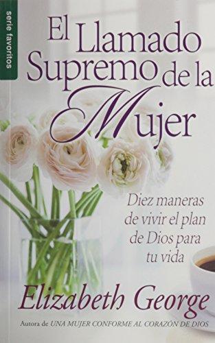 El llamado supremo de la mujer / A Woman's High Calling (Spanish Edition) [Elizabeth George] (De Bolsillo)