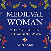 Medieval Woman: Village Life in the Middle Ages Audiobook by Ann Baer Narrated by Sarah Whitehouse