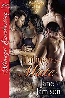 Biting Their Mate [Wolf Packs of Fate 6] (Siren Publishing Menage Everlasting) by [Jamison, Jane]