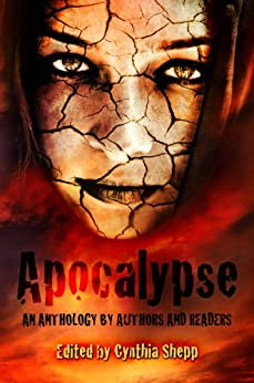 APOCALYPSE: An Anthology by Authors and Readers (Indie Style Press Anthologies Book 1) by [Charles, Kate, Dearing, S.L., Gilmore, R.M., Hiester, Brittany, Hennessy, Kimberly, Brant, Jason, Brantson, Jase, Messenger, Jon, Heather Kirchhoff, Jocelyn Sanchez -, Scalise, Nicki]