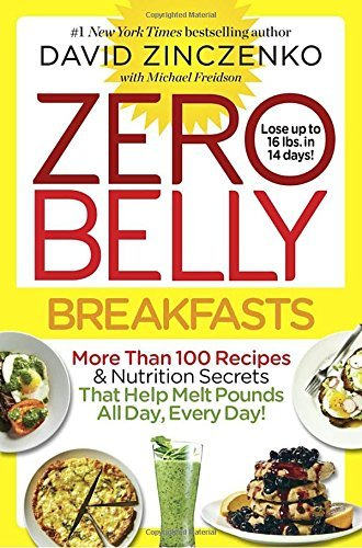 Zero Belly Breakfasts: More Than 100 Recipes & Nutrition Secrets That Help Melt Pounds All Day, Every Day!: A Cookbook (Juice Recipes For Diabetes And High Blood Pressure)
