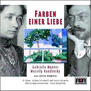 Farben einer Liebe. Gabriele Münter und Wassily Kandinski Hörbuch