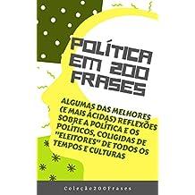 """Política em 200 Frases: Algumas das melhores (e mais ácidas) reflexões sobre a política e os políticos, coligidas de """"eleitores"""" de todos os tempos e culturas (Portuguese Edition)"""