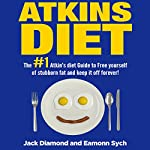 The #1 Atkins Diet Guide to Free Yourself of Stubborn Fat and Permanently Keep It Off! | Jack Diamond,Eamon Sych