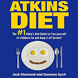 The #1 Atkins Diet Guide to Free Yourself of Stubborn Fat and Permanently Keep It Off!