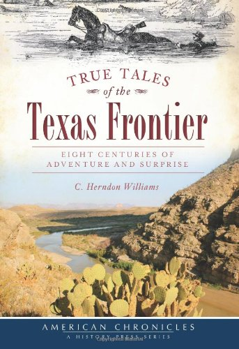 Download True Tales of the Texas Frontier: Eight Centuries of Adventure and Surprise (American Chronicles) ebook